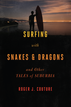 Roger J. Couture - Surfing With Snakes and Dragons